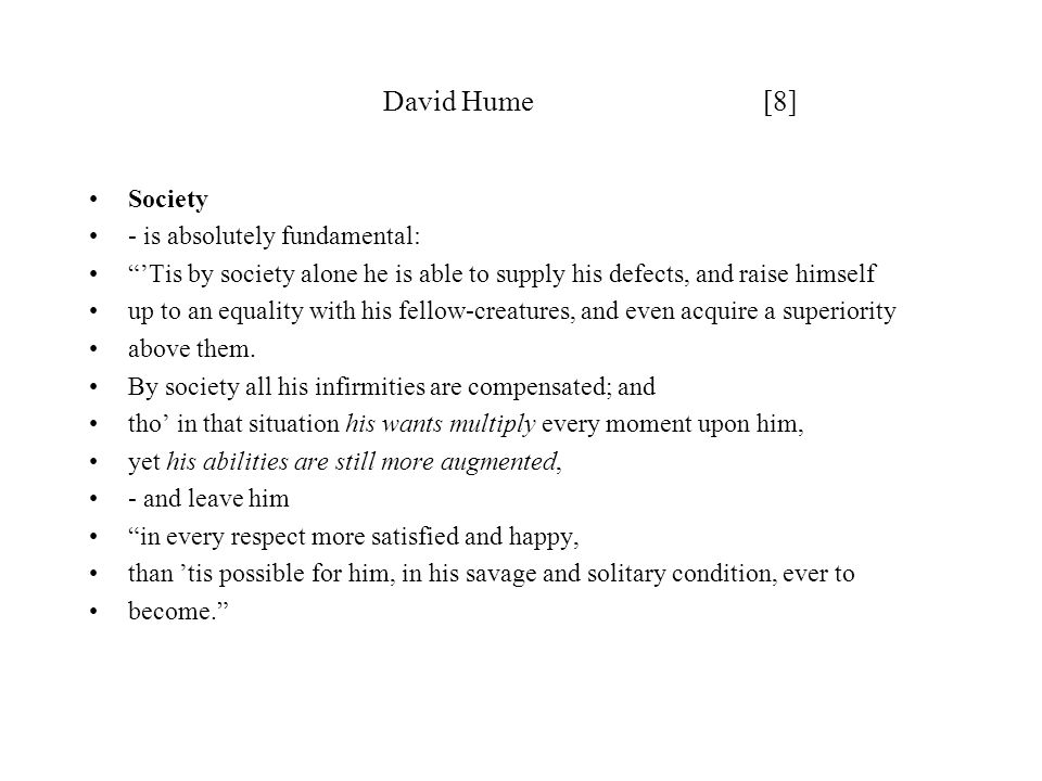 David Hume [8] Society - is absolutely fundamental: